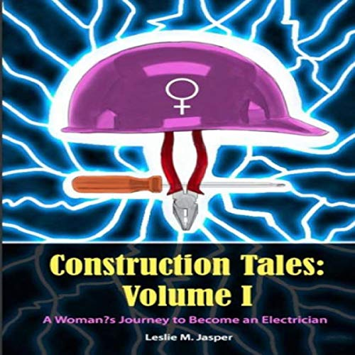 Construction Tales, Volume I: A Woman's Journey to Become an Electrician audiobook cover art