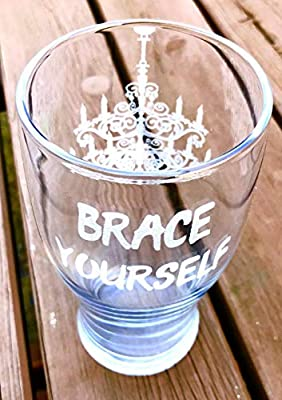 Brace Yourself Chandelier Themed Engraved Glass. Choose your message.