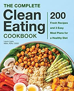The Complete Clean Eating Cookbook: 200 Fresh Recipes and 3 Easy Meal Plans for a Healthy Diet by [Laura  Ligos MBA RDN CSSD]