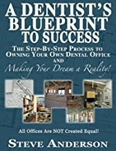A Dentist's Blueprint to Success: The Step-by-Step Process to Owning Your Own Dental Office and Making Your Dream a Reality!