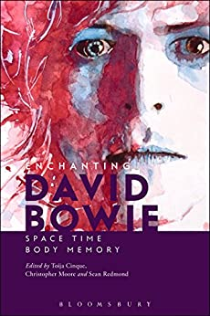 Enchanting David Bowie: Space/Time/Body/Memory by [Toija Cinque, Christopher Moore, Sean Redmond]