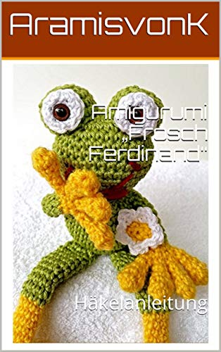 "Amigurumi ""Frosch Ferdinand"": Häkelanleitung"