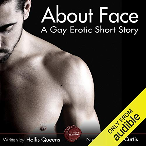 About Face     A Gay Erotic Short Story              By:                                                                                                                                 Hollis Queens                               Narrated by:                                                                                                                                 Jon Curtis                      Length: 21 mins     Not rated yet     Overall 0.0