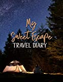 My Sweet Escape Travel Diary: 100 Unruled Pages, With Relaxing Travel, Life Journey Notebook, Adventure Journal, Travel Planner Notebook, World Diary Travel, Feel Free to Write Everything, And More!
