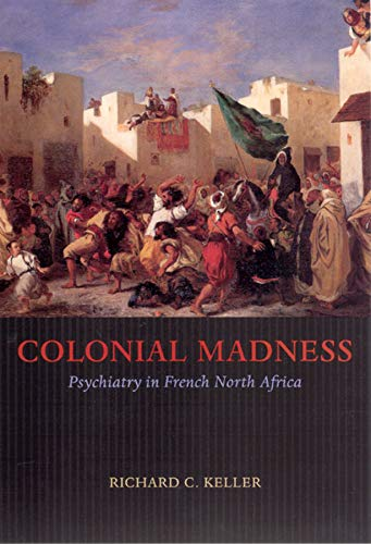 Colonial Madness: Psychiatry in French North Africa