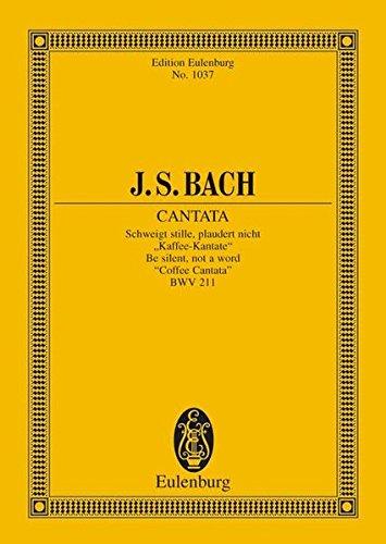 Kantate Nr. 211 (Kaffee-Kantate): Schweigt stille, plaudert nicht. BWV 211. 3 Solostimmen und Kammerorchester. Studienpartitur. (Eulenburg Studienpartituren)