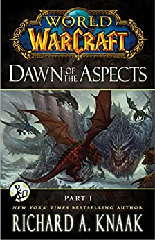 World of Warcraft: Dawn of the Aspects: Part I by [Richard A. Knaak]