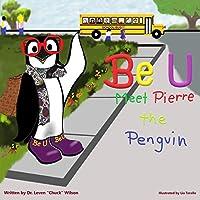 Be U: Be U Nation: Meet Pierre The Penguin
