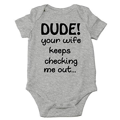 CBTwear Dude Your Wife Keep Checking Me Out Funny Romper Cute Novelty Infant One-Piece Baby Bodysuit (Newborn, Heather Grey)
