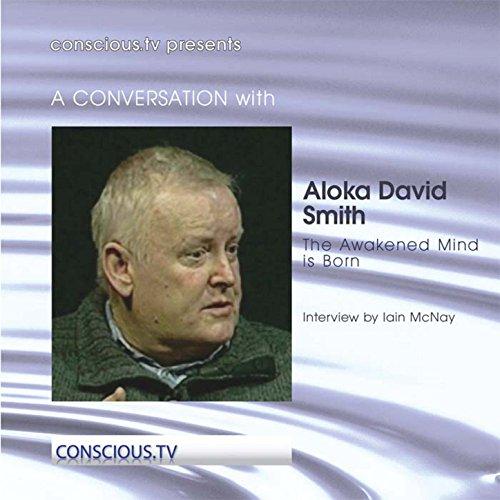 Aloka David Smith - The Awakened Mind Is Born