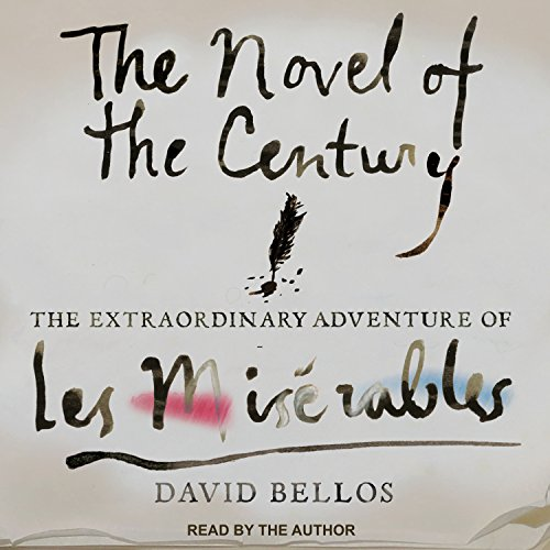 The Novel of the Century     The Extraordinary Adventure of Les Misérables              By:                                                                                                                                 David Bellos                               Narrated by:                                                                                                                                 David Bellos                      Length: 12 hrs and 20 mins     21 ratings     Overall 4.4