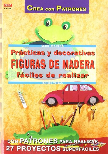 Serie Madera nº 1. PRÁCTICAS Y DECORATIVAS FIGURAS DE MADERA FÁCILES DE REALIZAR