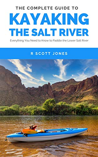 The Complete Guide to Kayaking the Salt River: Everything You Need to Know to Paddle the Lower Salt River (English Edition)