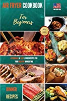 Air Fryer Cookbook Dinner Recipes: Affordable & Easylicious Recipes For Your Healthy Dinnertime