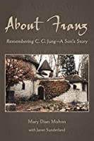 About Franz: Remembering C. G. Jung-A Son's Story