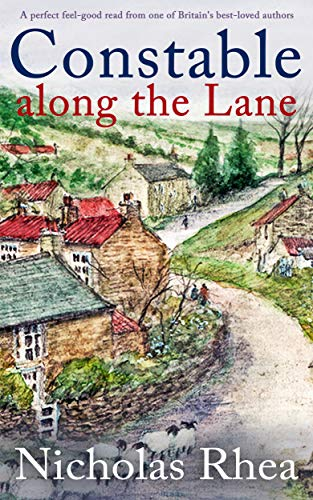CONSTABLE ALONG THE LANE a perfect feel-good read from one of Britain's best-loved authors (Constable Nick Mystery Book 7) by [NICHOLAS RHEA]