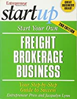 Start Your Own Freight Brokerage Business: Your Step-By-Step Guide To Success (Entrepreneur Magazine's Startup)