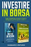INVESTIRE IN BORSA: GUIDA COMPLETA PER INVESTIRE IN AZIONI E OBBLIGAZIONI PER PRINCIPIANTI: 2 LIBRI IN 1