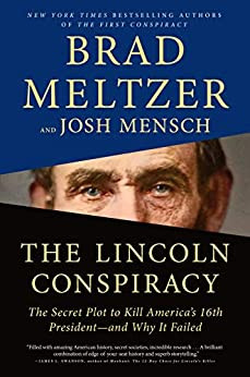 The Lincoln Conspiracy: The Secret Plot to Kill America's 16th President--and Why It Failed by [Brad Meltzer, Josh Mensch]
