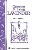 Growing & Using Lavender: Storey's Country Wisdom Bulletin A-155...