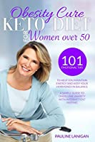 Obesity Cure: KETO DIET FOR WOMEN OVER 50: 101 Emotional Tips To Help You Maintain Energy And Keep Your Hormones In Balance / A Simple Guide To Overcome Anxiety With Intermittent Fasting