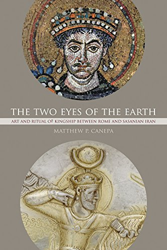 The Two Eyes of the Earth: Art and Ritual of Kingship between Rome and Sasanian Iran (Volume 45) (Transformation of the Classical Heritage)