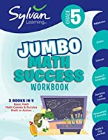 5th Grade Jumbo Math Success Workbook: 3 Books in 1--Basic Math, Math Games and Puzzles, Math in Action; Activities, Exercises, and Tips to Help Catch Up, Keep Up, and Get Ahead (Sylvan Math Jumbo Workbooks)