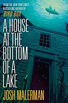 A House at the Bottom of a Lake by [Josh Malerman]