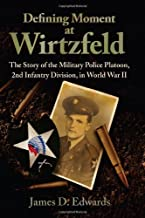 Defining Moment at Wirtzfeld: The Story of the Military Police Platoon, 2nd Infantry Division, in World War II