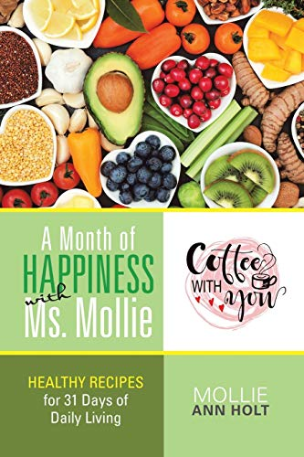Compare Textbook Prices for A Month of Happiness with Ms. Mollie: Healthy Recipes for 31 Days of Daily Living  ISBN 9781984531391 by Holt, Mollie Ann