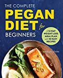 the complete pegan diet for beginners: a 14-day weight loss meal plan with over 50 easy recipes