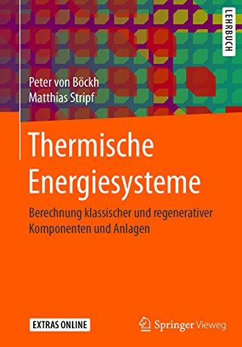 Thermische Energiesysteme: Berechnung klassischer und regenerativer...