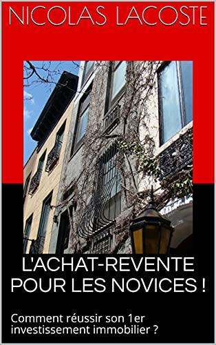 Couverture du livre L'ACHAT-REVENTE IMMOBILIER POUR LES NOVICES !: Comment réussir son 1er investissement immobilier ?
