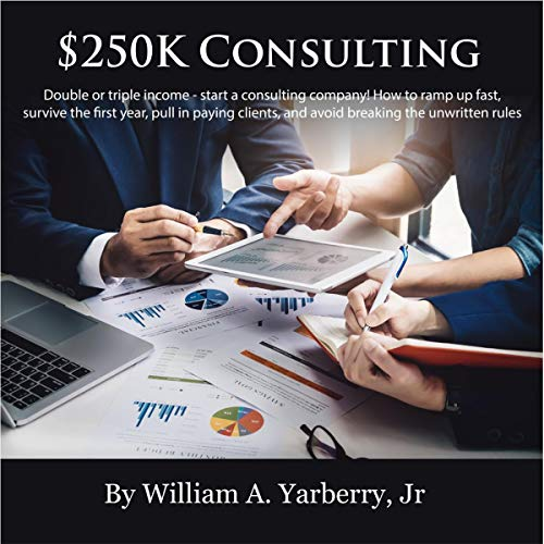 $250k Consulting: Double or Triple Your Income - Start a Consulting Company! audiobook cover art