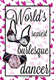 World's Sexiest Burlesque Dancer: Blank Lined Notebook Journal, Gift Idea for Burlesque Dancer, 200 Pages