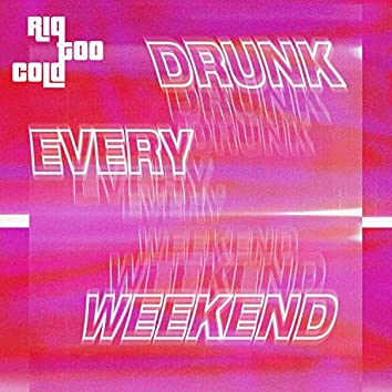 Drunk Every Weekend