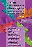 Métodos de enseñanza en educación física: Enfoques innovadores para la enseñanza de competencias 3ª edición