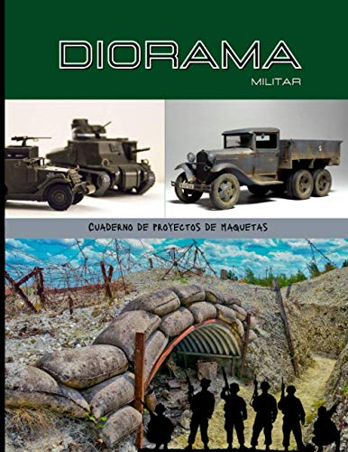 Diorama militar: Cuaderno para los fans del diorama militar y maquetas, prepara tus escenas