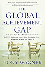 The Global Achievement Gap: Why Even Our Best Schools Don t Teach the New Survival Skills Our Children Need-and What We Can Do About It
