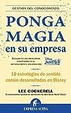 Ponga magia en su empresa: 10 Estrategias de Sentido Comum Desarrolladas en Disney (Gestión del conocimiento)