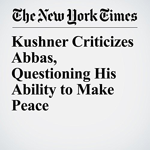 Kushner Criticizes Abbas, Questioning His Ability to Make Peace copertina
