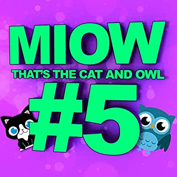 MIOW - That's the Cat and Owl, Vol. 5