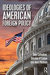 Ideologies of American Foreign Policy (Routledge Studies in US Foreign Policy)