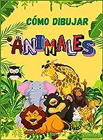 Cómo Dibujar Animales: Libro de animales lindos para niños - Para niños pequeños, preescolares, niños y niñas de 2-4 años - 4-8 - 8-12