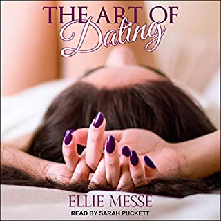 The Art of Dating                   By:                                                                                                                                 Ellie Messe                               Narrated by:                                                                                                                                 Sarah Puckett                      Length: 6 hrs and 55 mins     9 ratings     Overall 4.7