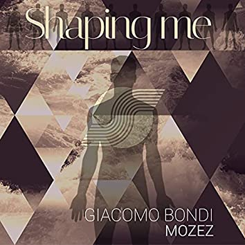 Shaping me