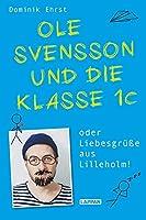 Ole Svensson und die Klasse 1c oder Liebesgruesse aus Lilleholm: Witzige Story um Grundschullehrer Ole Svensson - gespickt mit viel Selbstironie & schraegen Charakteren