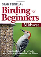 Stan Tekiela's Birding for Beginners: Midwest: Your Guide to Feeders, Food, and the Most Common Backyard Birds (Bird-Watching Basics)