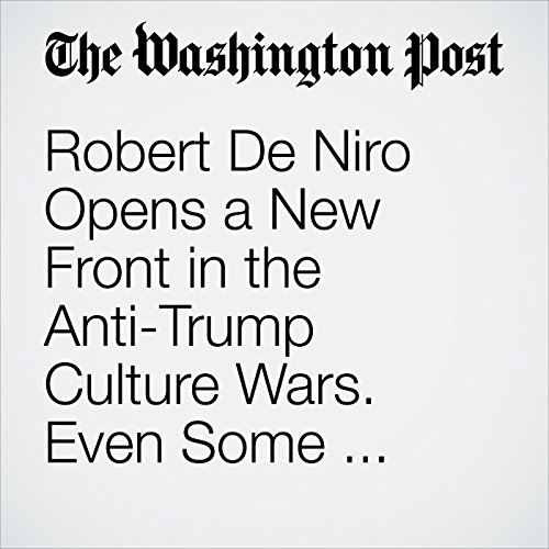 Robert De Niro Opens a New Front in the Anti-Trump Culture Wars. Even Some Liberals Don't Know What to Think. copertina