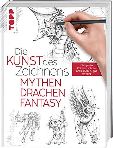 Die Kunst des Zeichnens - Mythen, Drachen, Fantasy: Die große Zeichenschule: praxisnah & gut erklärt